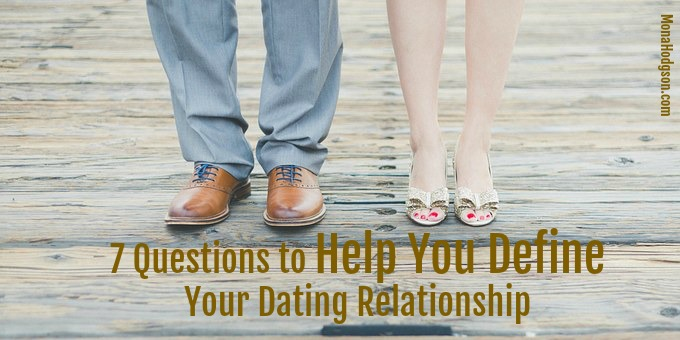 7 Questions to Help You Define Your Dating Relationship www.monahodgson.com