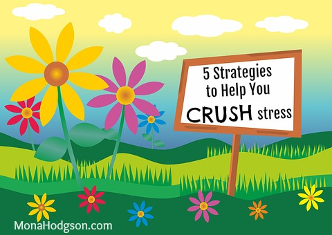 5 Strategies to Help You Crush Stress www.MonaHodgson.com